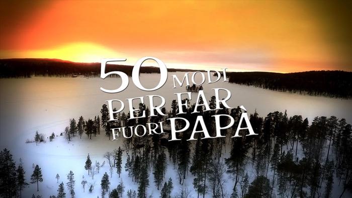 """""""50 modi per far fuori papà"""", il viaggio di Roby e Francesco Facchinetti in Lapponia"""
