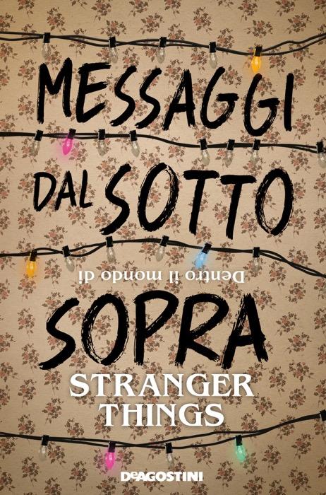 """""""Messaggi dal sottosopra"""", la guida definitiva al mondo di Stranger Things"""