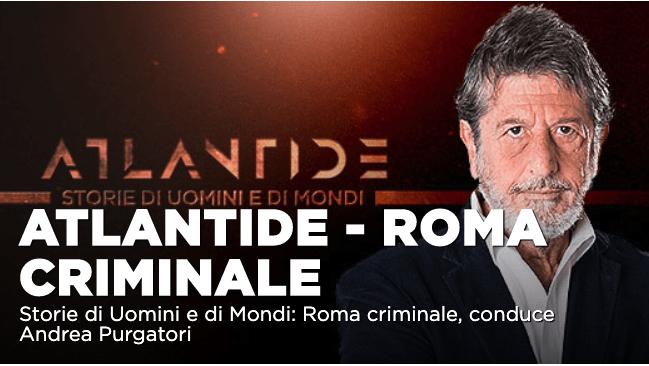 """Speciale Atlantide con Andrea Purgatori """"Roma criminale"""" su La7"""