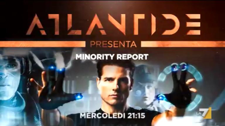 Minority report – Speciale Atlantide con il film di Spielberg su La7