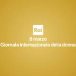 Giornata Internazionale della donna Rai